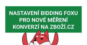 Jak nastavit Bidding Fox pro nové měření konverzí na Zboží.cz